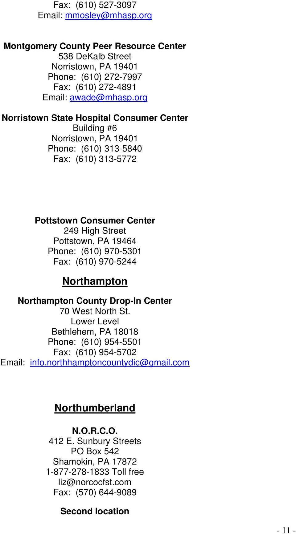 Phone: (610) 970-5301 Fax: (610) 970-5244 Northampton Northampton County Drop-In Center 70 West North St.