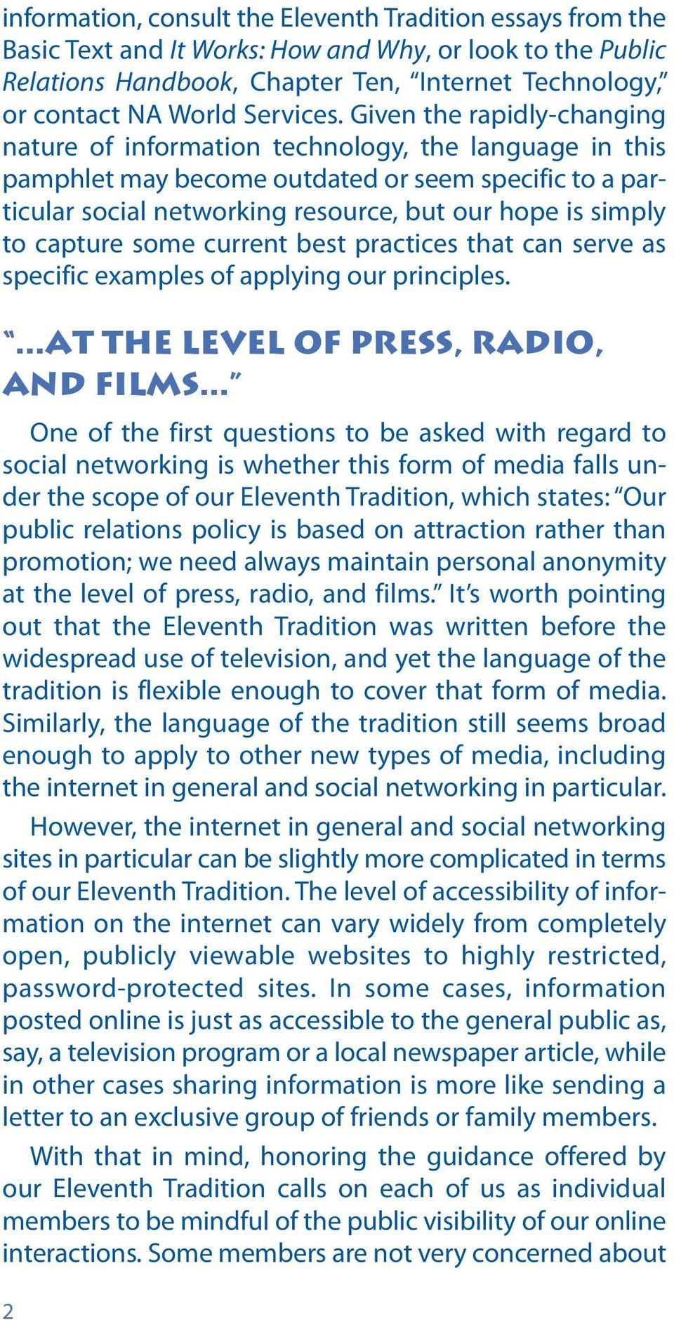 Given the rapidly-changing nature of information technology, the language in this pamphlet may become outdated or seem specific to a particular social networking resource, but our hope is simply to
