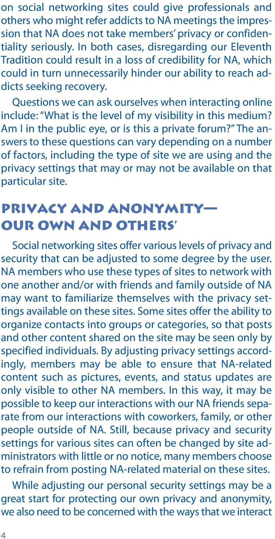 Questions we can ask ourselves when interacting online include: What is the level of my visibility in this medium? Am I in the public eye, or is this a private forum?
