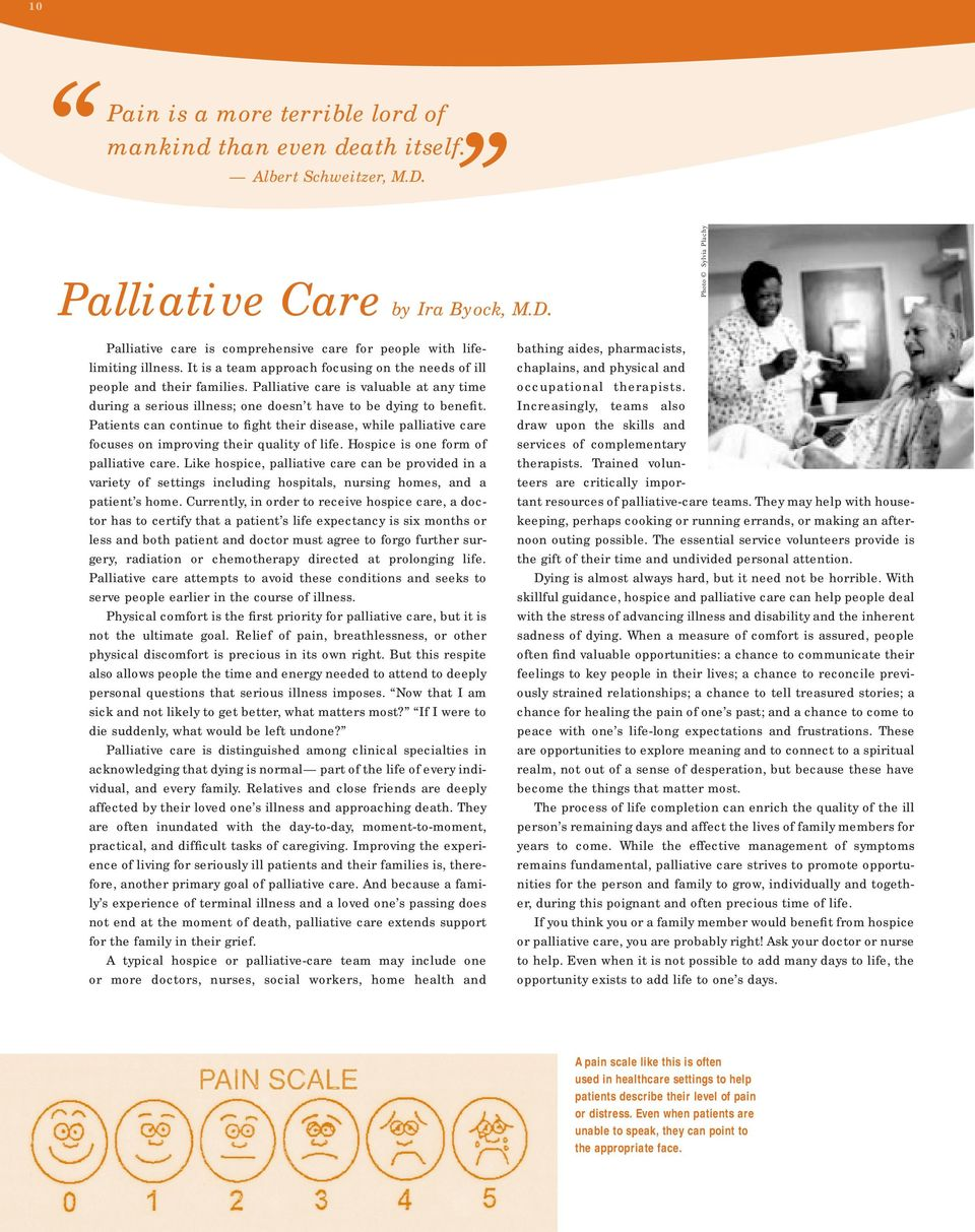 Patients can continue to fight their disease, while palliative care focuses on improving their quality of life. Hospice is one form of palliative care.
