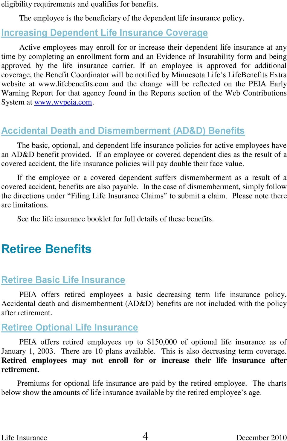 approved by the life insurance carrier. If an employee is approved for additional coverage, the Benefit Coordinator will be notified by Minnesota Life s LifeBenefits Extra website at www.lifebenefits.