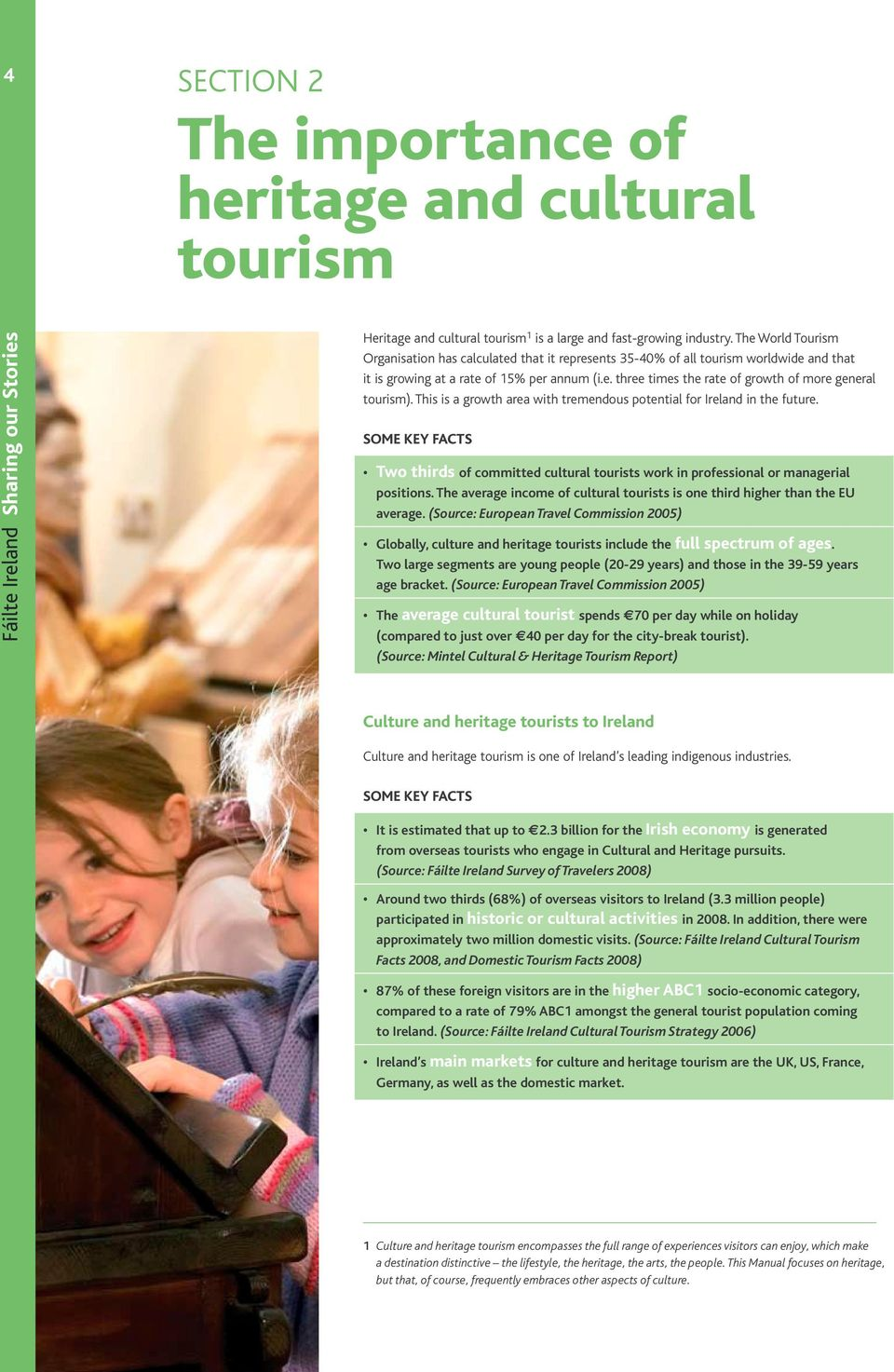 This is a growth area with tremendous potential for Ireland in the future. SOME KEY FACTS Two thirds of committed cultural tourists work in professional or managerial positions.