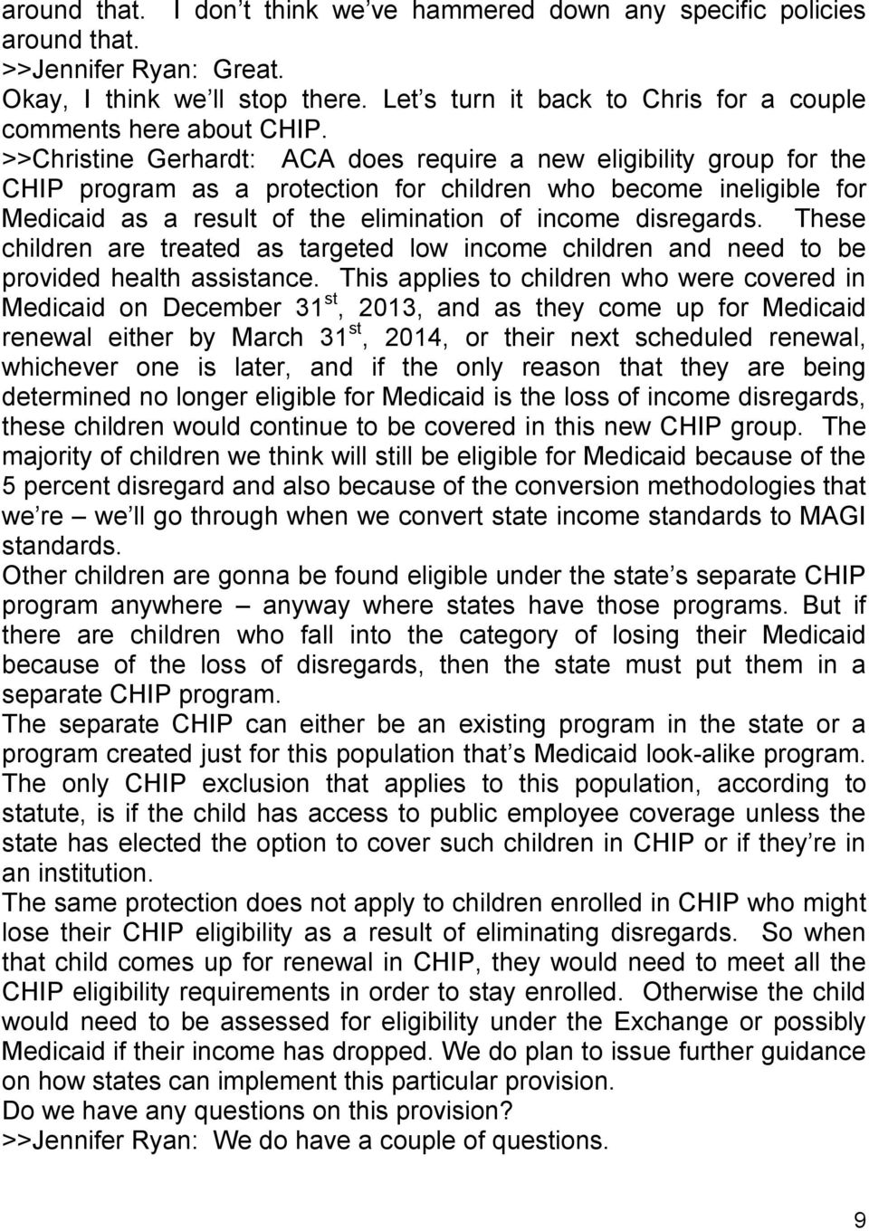>>Christine Gerhardt: ACA does require a new eligibility group for the CHIP program as a protection for children who become ineligible for Medicaid as a result of the elimination of income disregards.