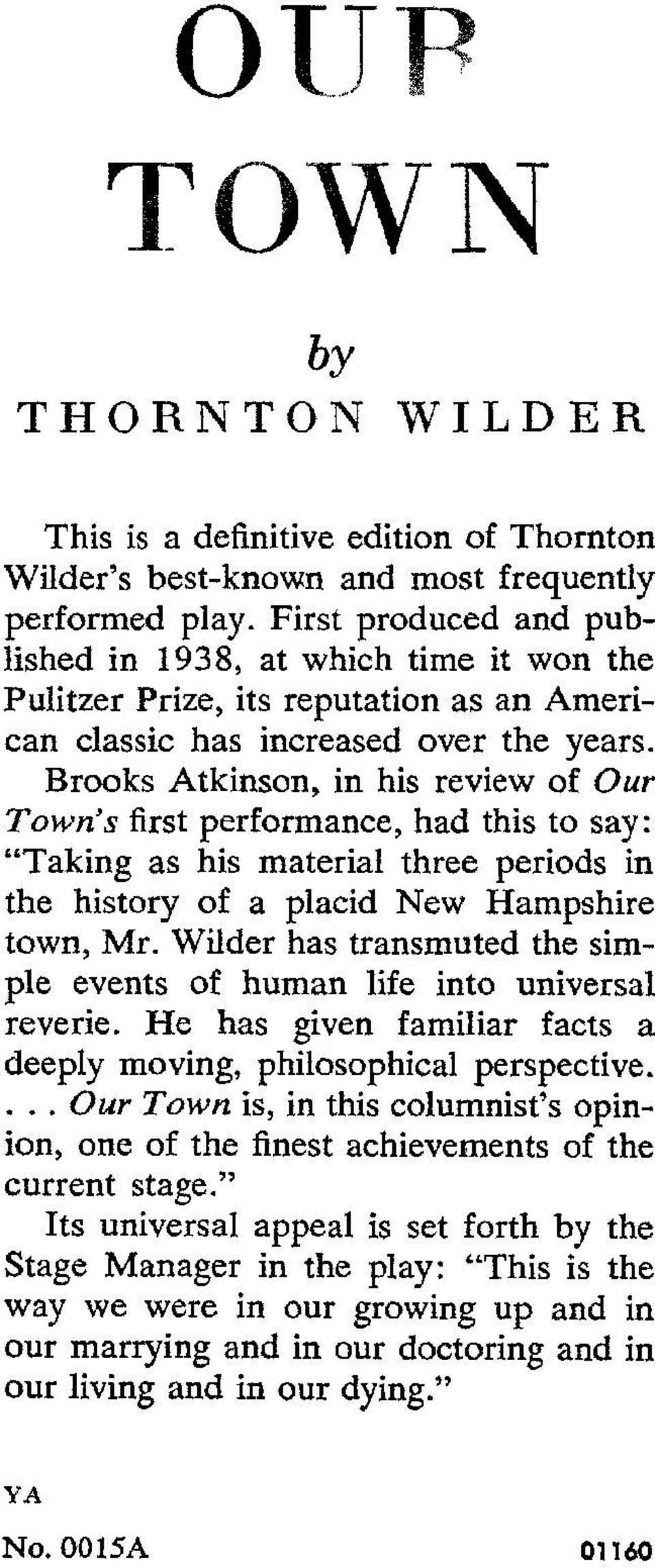 "Brooks Atkinson, in his review of Our Town's first performance, had this to say: ""Taking as his material three periods in the history of a placid New Hampshire town, Mr."