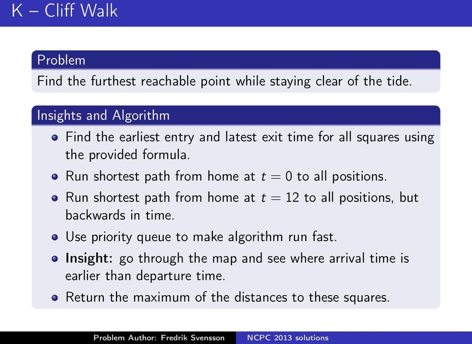 Run shortest path from home at t = 0 to all positions. Run shortest path from home at t = 12 to all positions, but backwards in time.