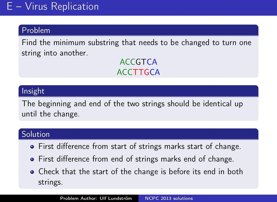 Solution First difference from start of strings marks start of change.