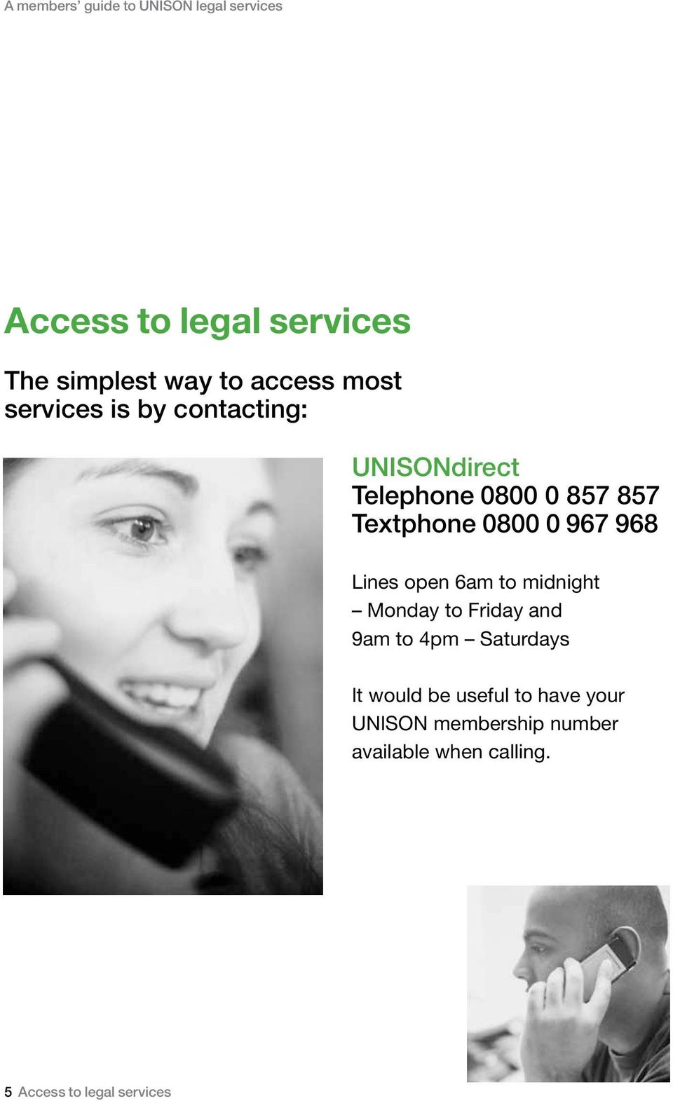 0800 0 967 968 Lines open 6am to midnight Monday to Friday and 9am to 4pm Saturdays It
