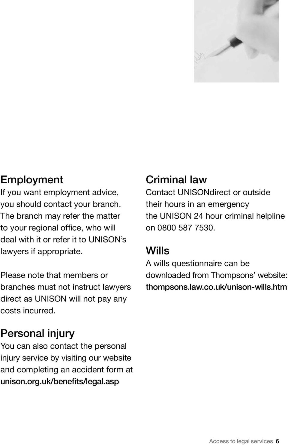 Please note that members or branches must not instruct lawyers direct as UNISON will not pay any costs incurred.