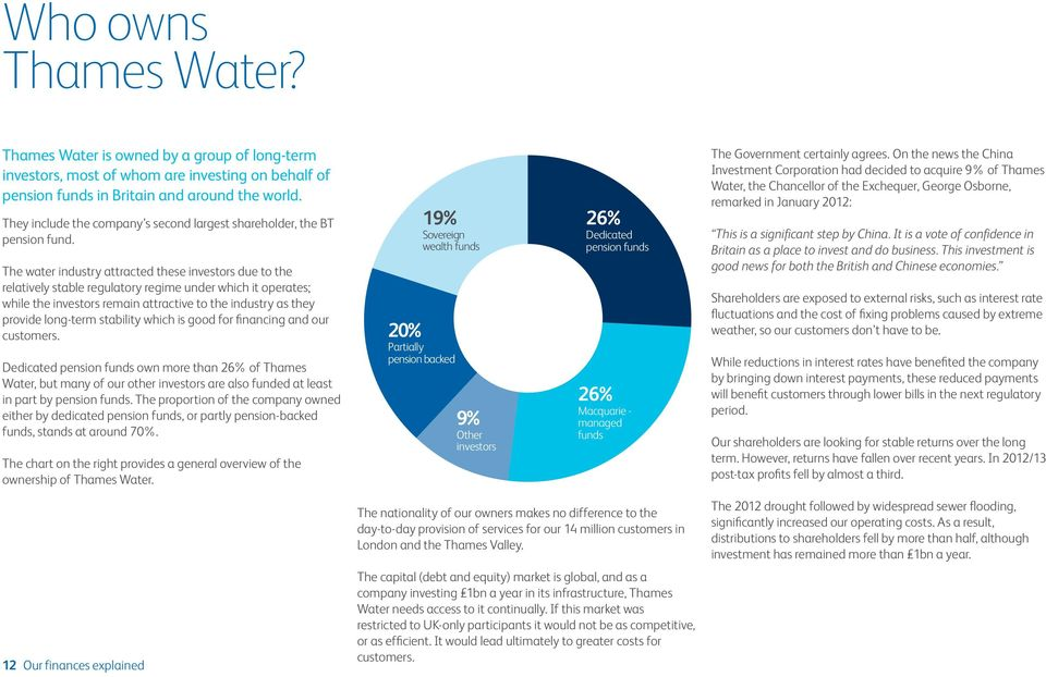 The water industry attracted these investors due to the relatively stable regulatory regime under which it operates; while the investors remain attractive to the industry as they provide long-term