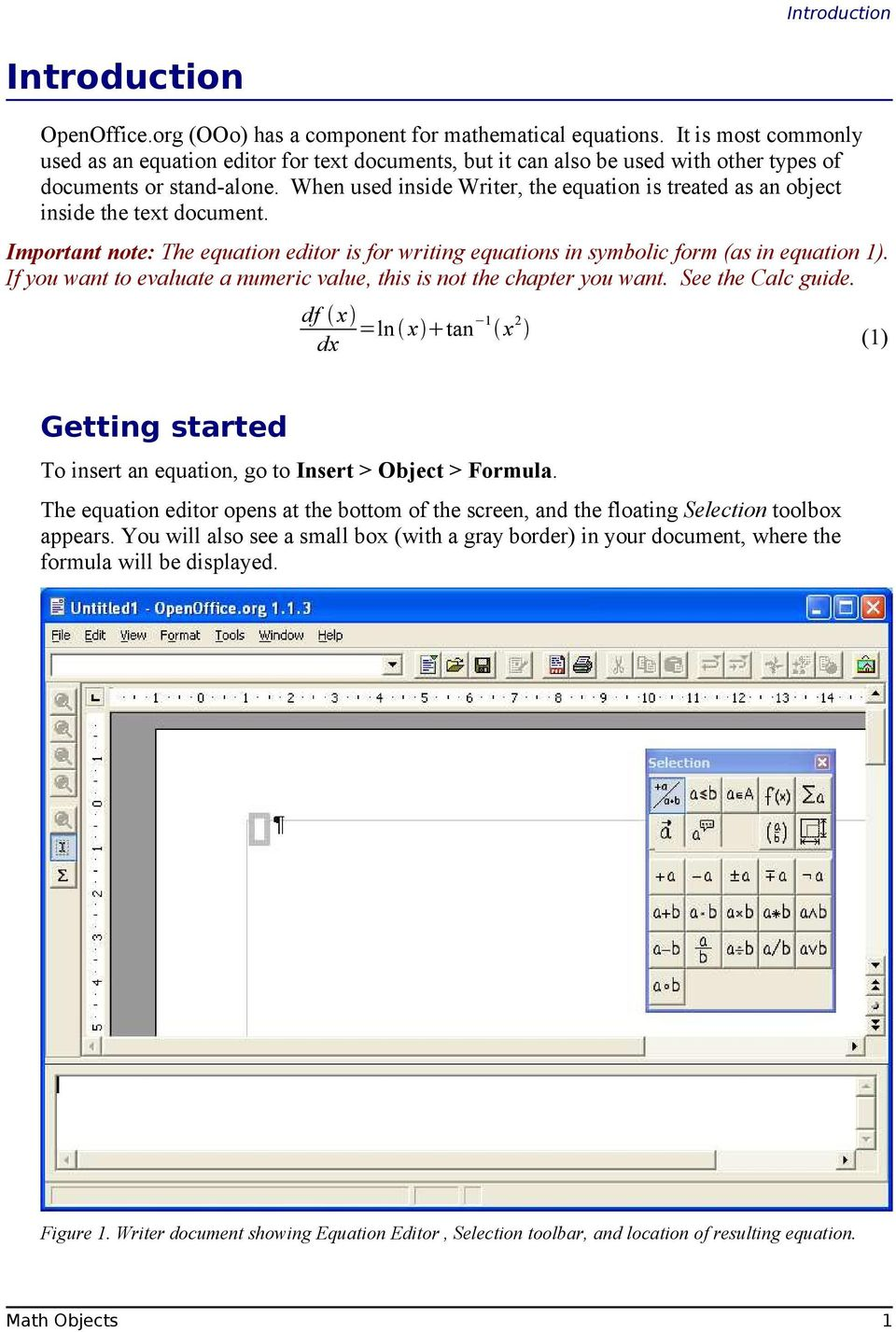 When used inside Writer, the equation is treated as an object inside the text document. Important note: The equation editor is for writing equations in symbolic form (as in equation 1).