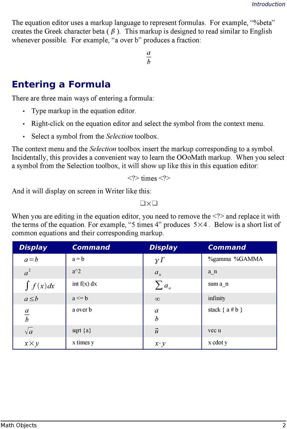 For example, a over b produces a fraction: a b Entering a Formula There are three main ways of entering a formula: Type markup in the equation editor.