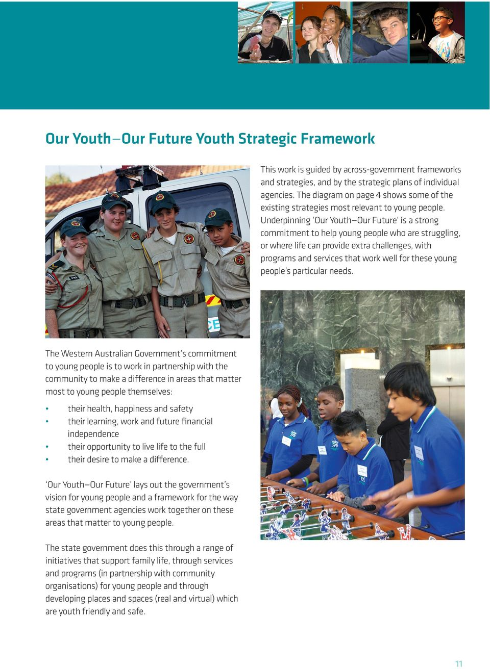 Underpinning Our Youth Our Future is a strong commitment to help young people who are struggling, or where life can provide extra challenges, with programs and services that work well for these young