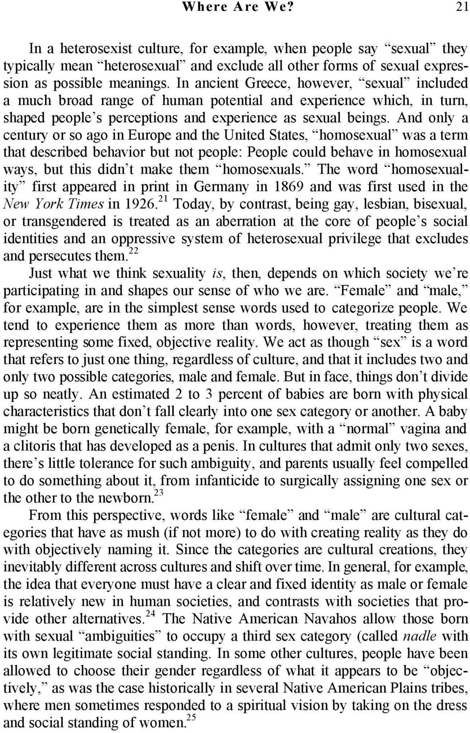 And only a century or so ago in Europe and the United States, homosexual was a term that described behavior but not people: People could behave in homosexual ways, but this didn t make them