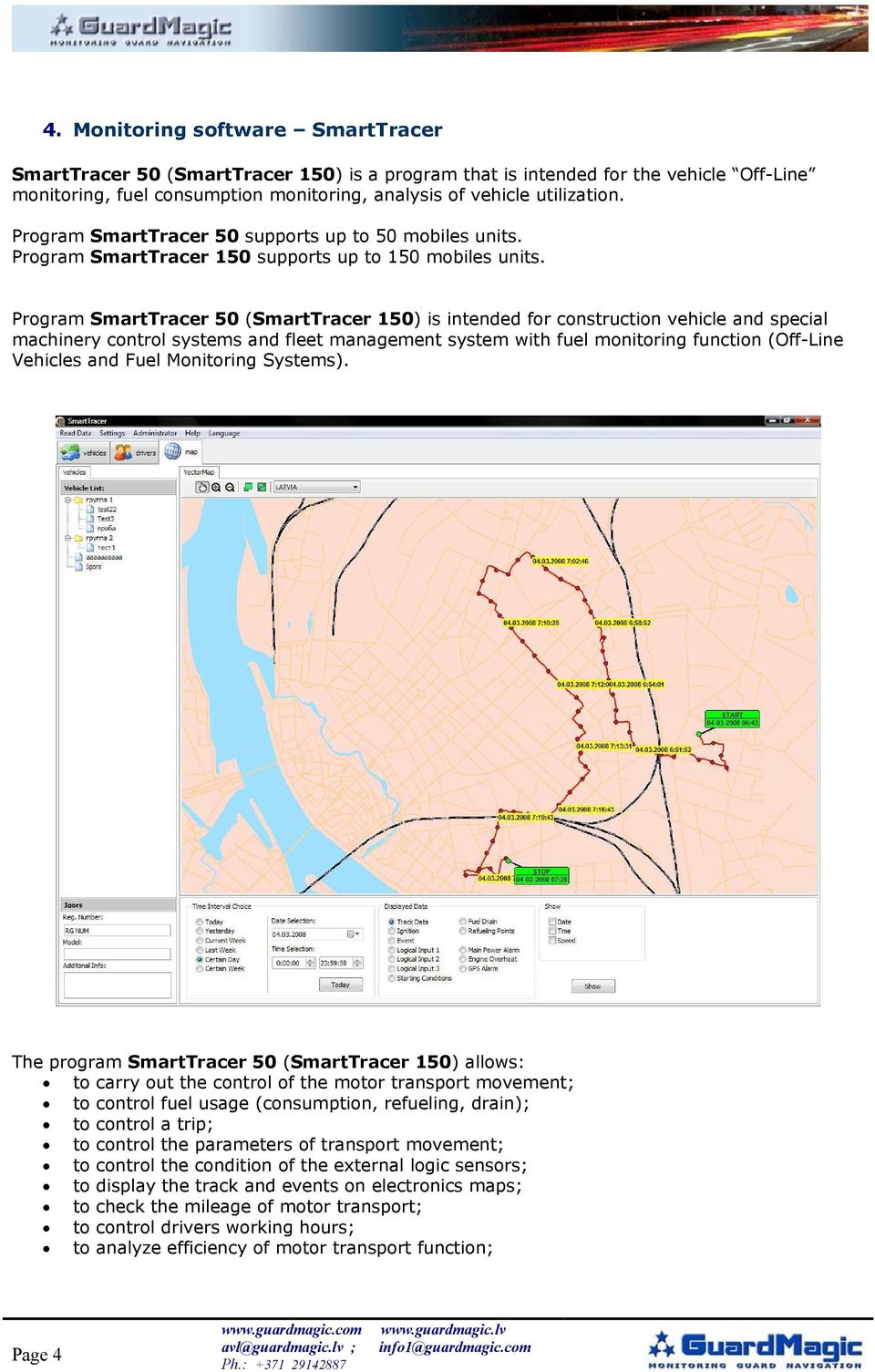 Program SmartTracer 50 (SmartTracer 150) is intended for construction vehicle and special machinery control systems and fleet management system with fuel monitoring function (Off-Line Vehicles and