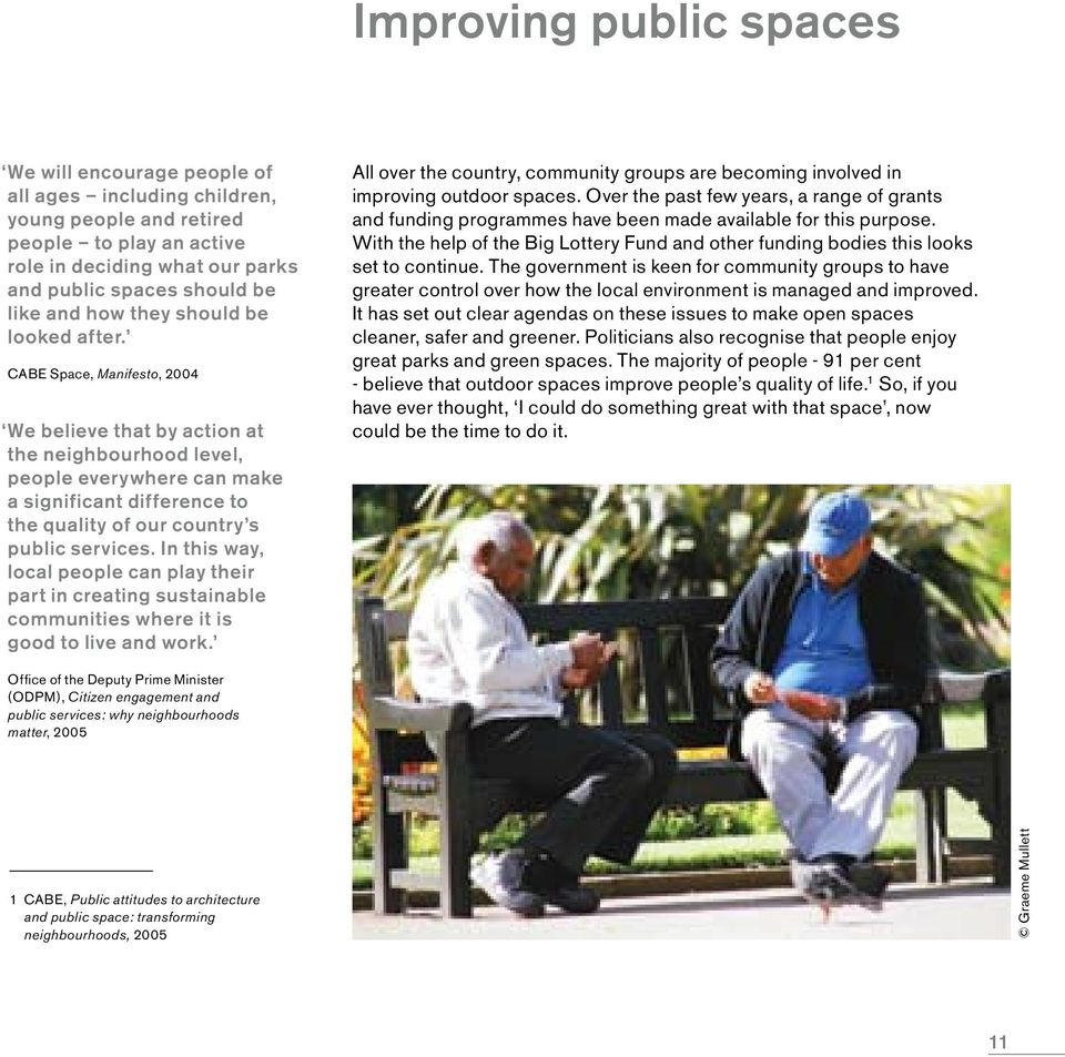 CABE Space, Manifesto, 2004 We believe that by action at the neighbourhood level, people everywhere can make a significant difference to the quality of our country s public services.