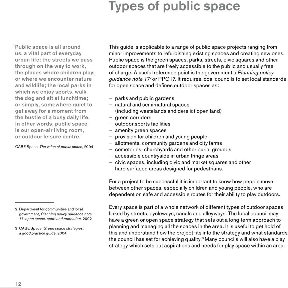 In other words, public space is our open-air living room, or outdoor leisure centre.