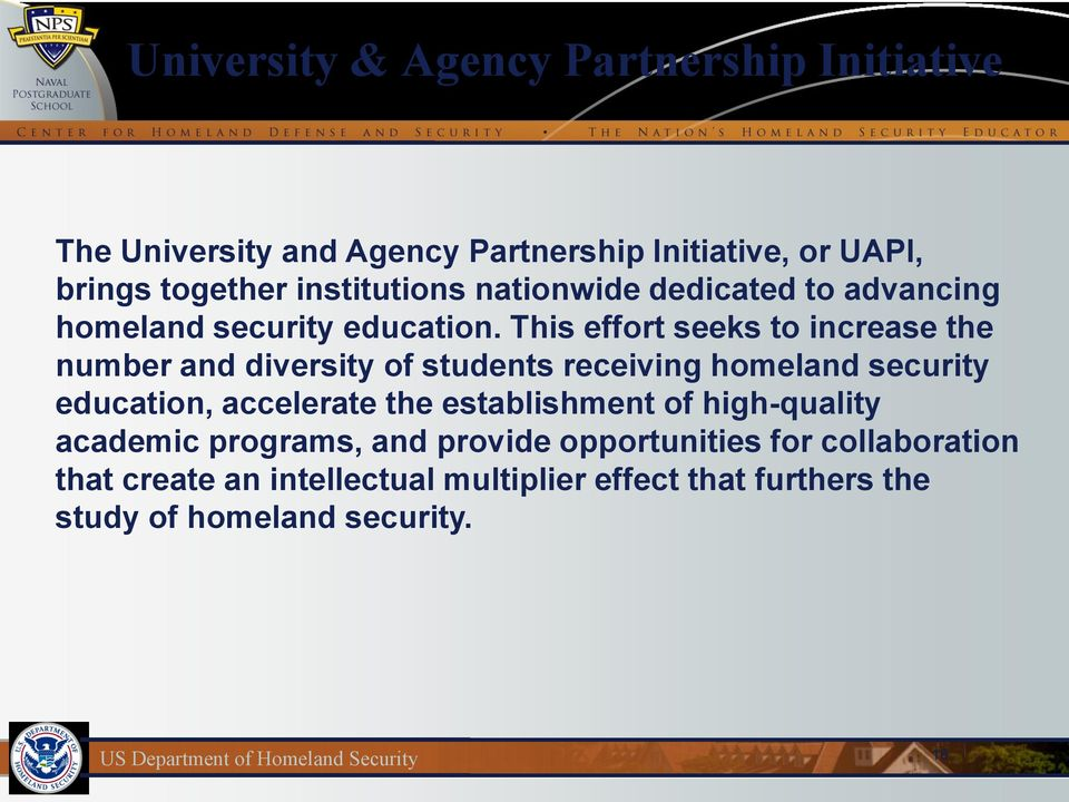 This effort seeks to increase the number and diversity of students receiving homeland security education, accelerate the