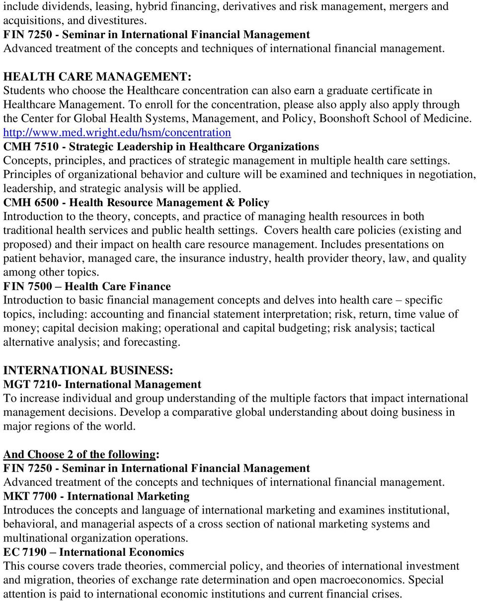 HEALTH CARE MANAGEMENT: Students who choose the Healthcare concentration can also earn a graduate certificate in Healthcare Management.