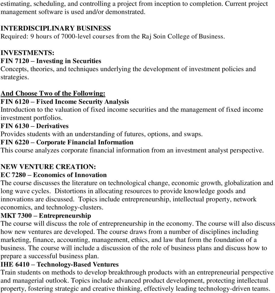 INVESTMENTS: FIN 7120 Investing in Securities Concepts, theories, and techniques underlying the development of investment policies and strategies.
