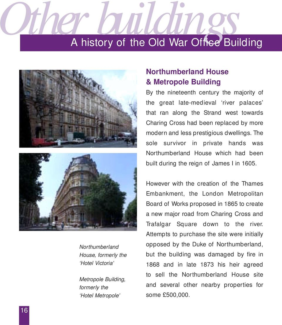 The sole survivor in private hands was Northumberland House which had been built during the reign of James I in 1605.