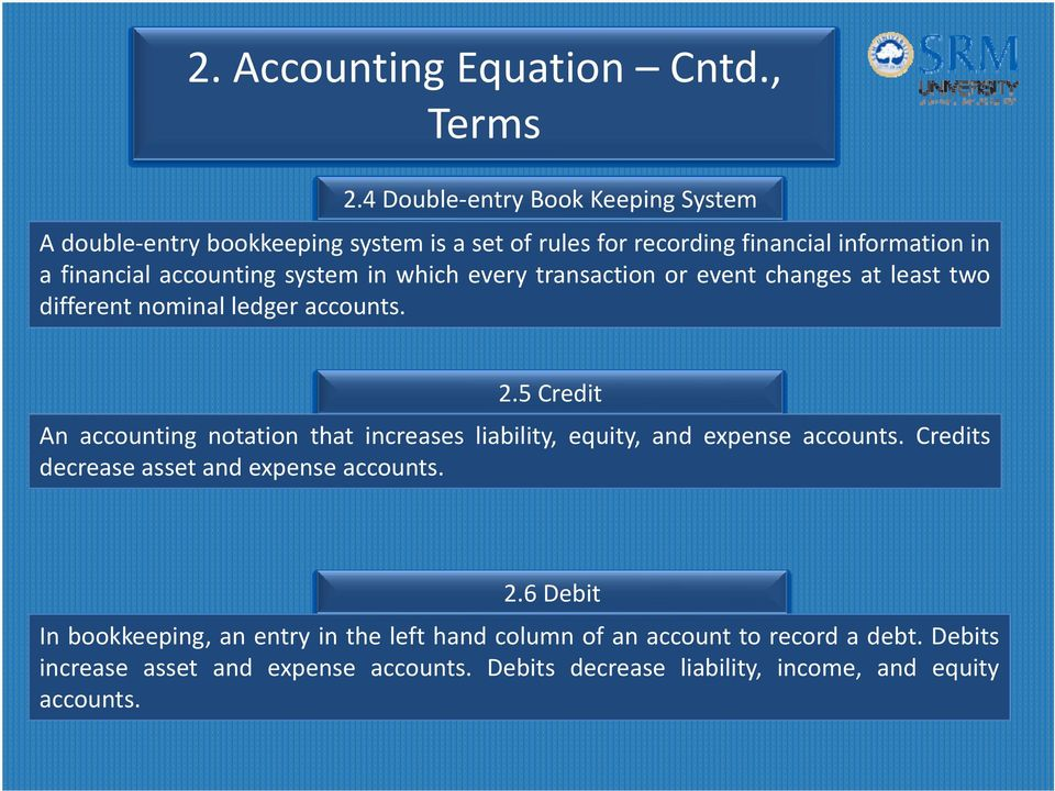 system in which every transaction or event changes at least two different nominal ledger accounts. 2.