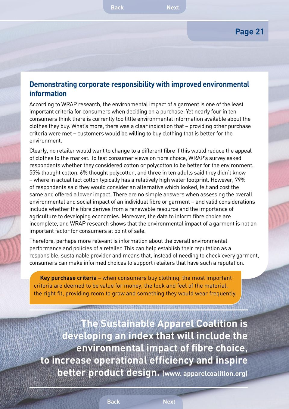 What s more, there was a clear indication that providing other purchase criteria were met customers would be willing to buy clothing that is better for the environment.