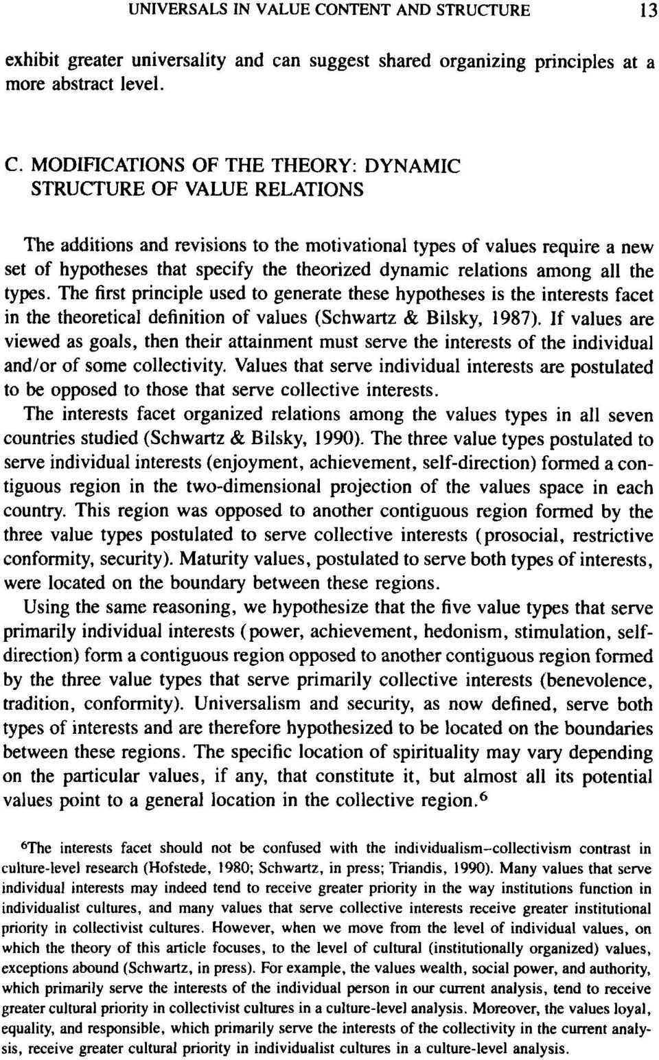 MODIFICATIONS OF THE THEORY: DYNAMIC STRUCTURE OF VALUE RELATIONS The additions and revisions to the motivational types of values require a new set of hypotheses that specify the theorized dynamic