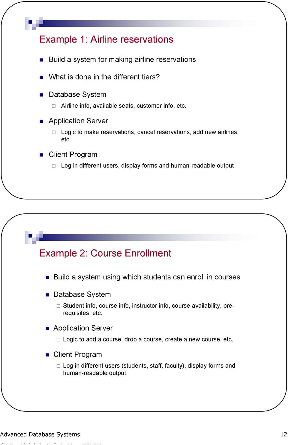 Client Program Log in different users, display forms and human-readable output Example 2: Course Enrollment Build a system using which students can enroll in courses Database System Student