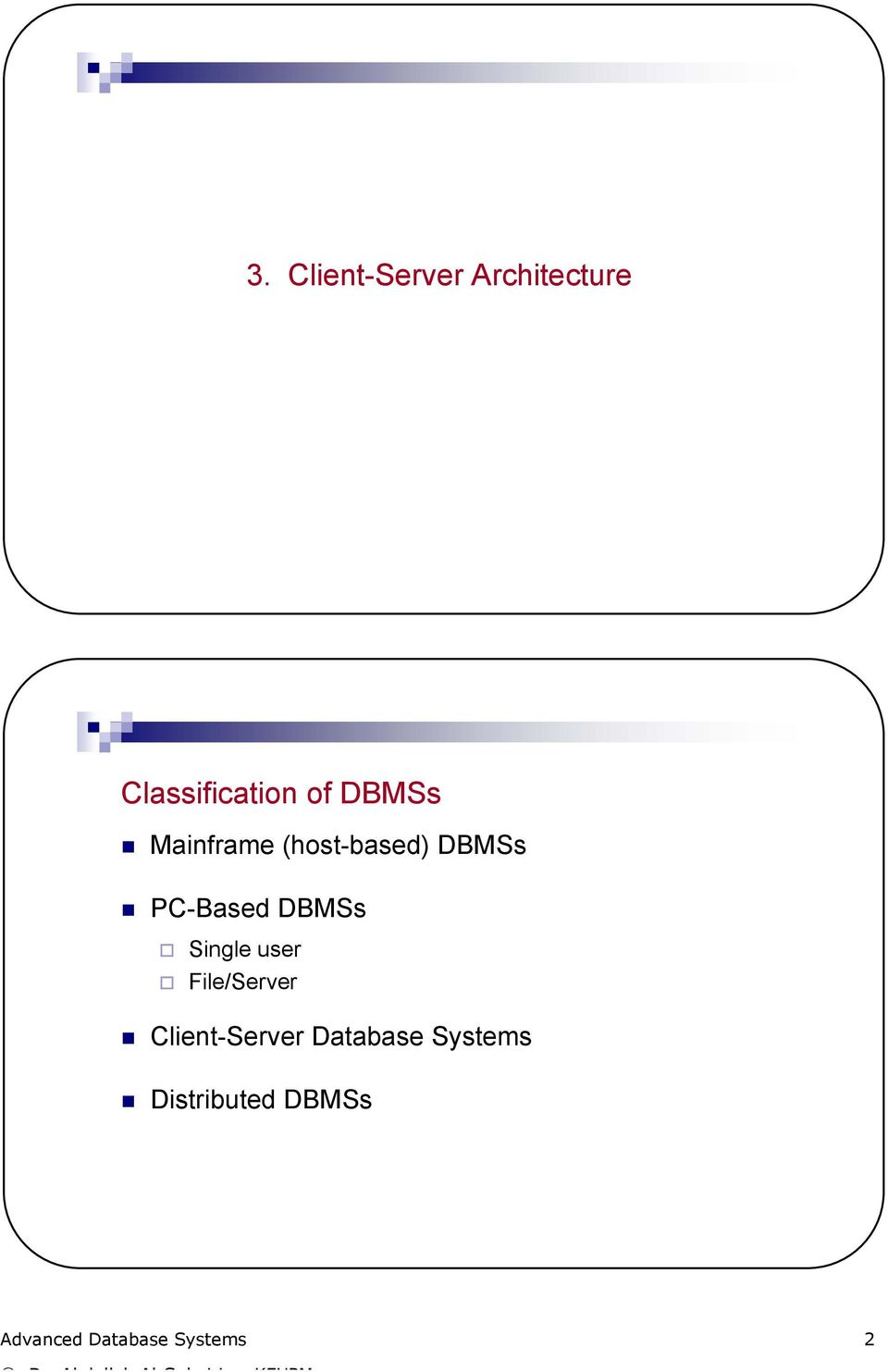 Single user File/Server Client-Server Database