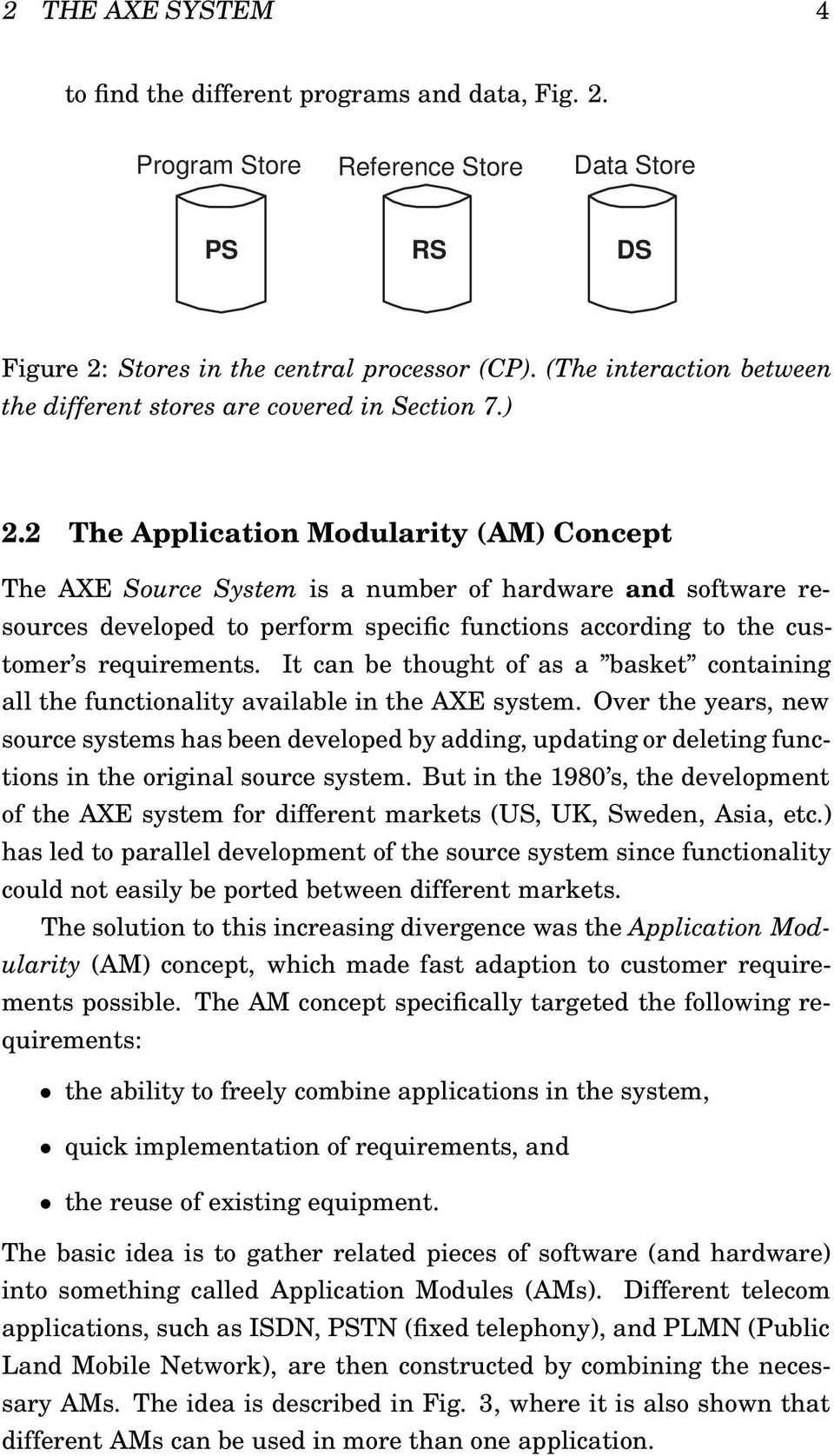 2 The Application Modularity (AM) Concept The AXE Source System is a number of hardware and software resources developed to perform specific functions according to the customer s requirements.