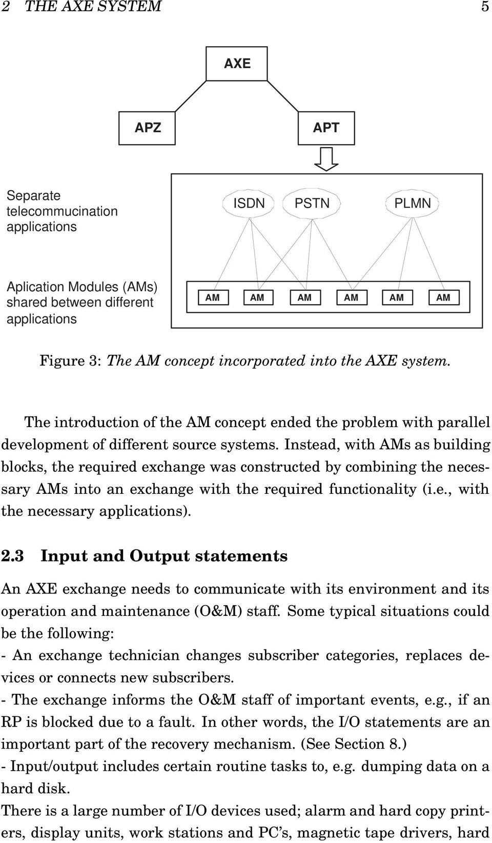 Instead, with AMs as building blocks, the required exchange was constructed by combining the necessary AMs into an exchange with the required functionality (i.e., with the necessary applications). 2.