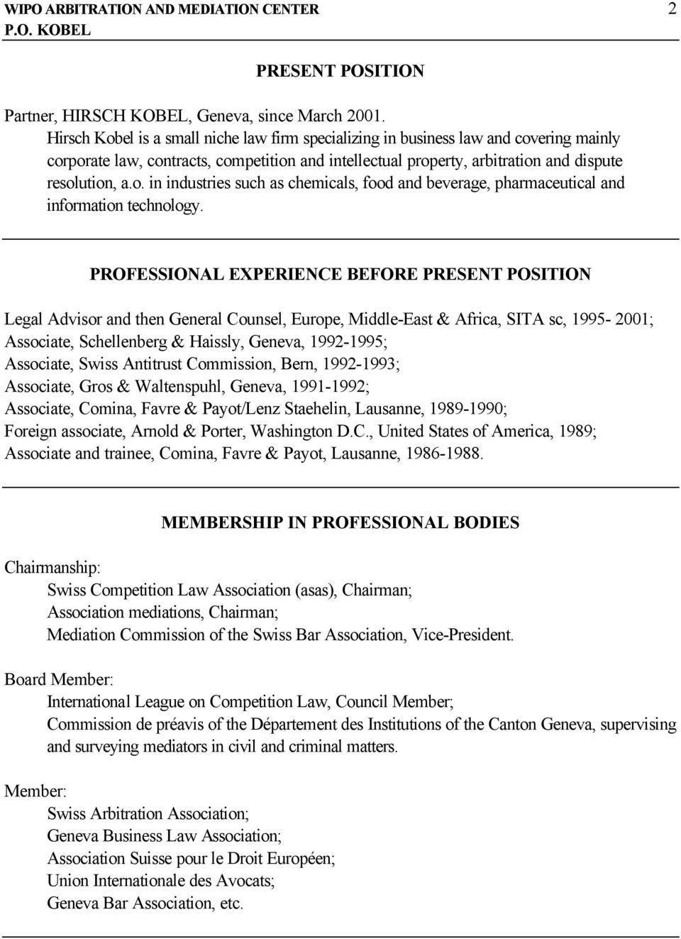 PROFESSIONAL EXPERIENCE BEFORE PRESENT POSITION Legal Advisor and then General Counsel, Europe, Middle-East & Africa, SITA sc, 1995-2001; Associate, Schellenberg & Haissly, Geneva, 1992-1995;