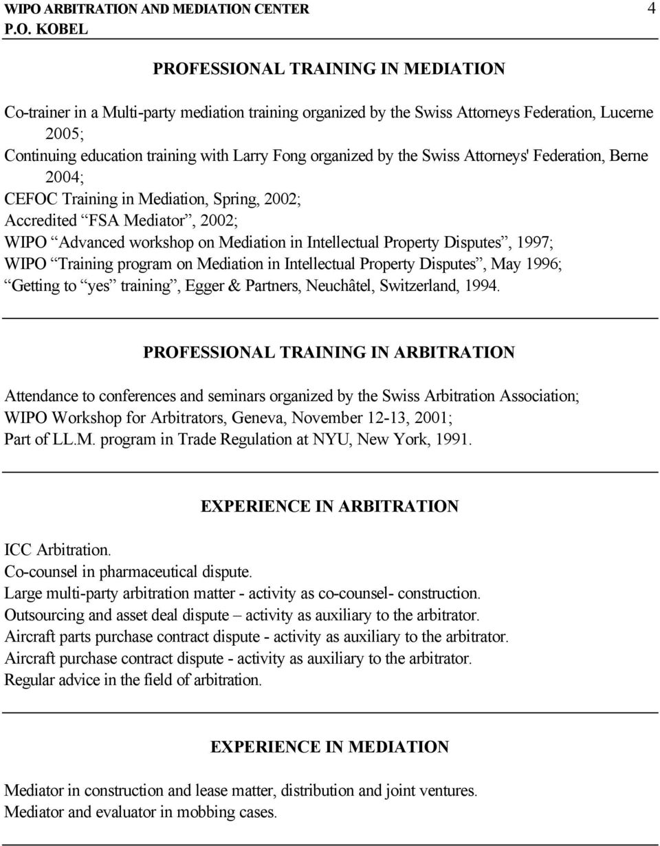 Mediation in Intellectual Property Disputes, 1997; WIPO Training program on Mediation in Intellectual Property Disputes, May 1996; Getting to yes training, Egger & Partners, Neuchâtel, Switzerland,
