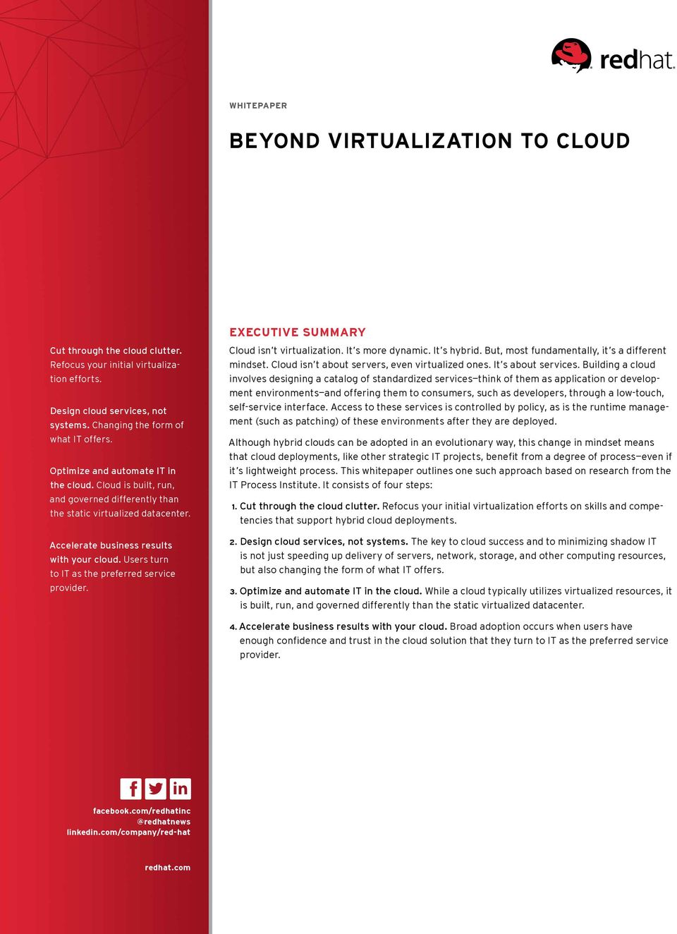 Accelerate business results with your cloud. Users turn to IT as the preferred service provider. Cloud isn t virtualization. It s more dynamic. It s hybr id.