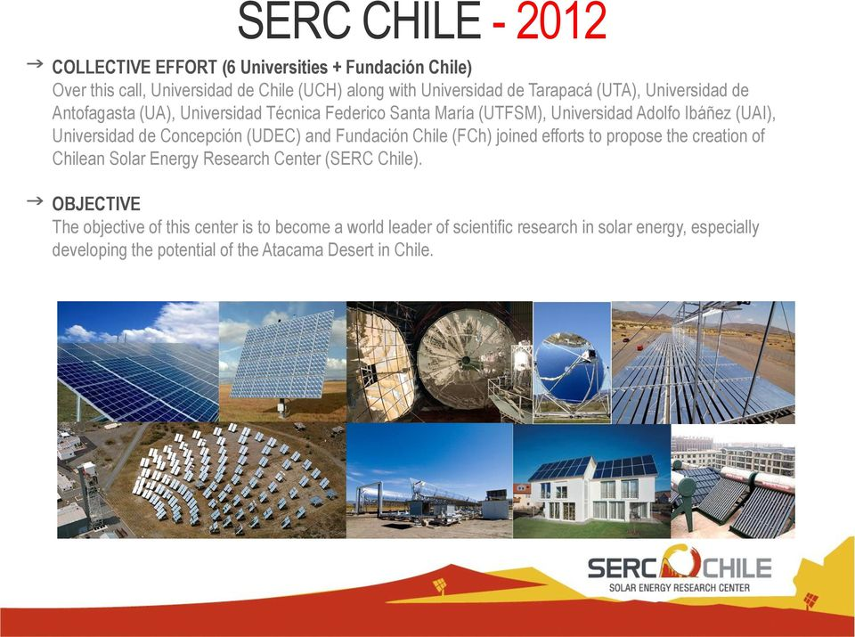(UDEC) and Fundación Chile (FCh) joined efforts to propose the creation of Chilean Solar Energy Research Center (SERC Chile).