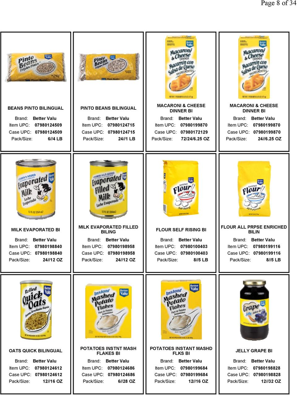 25 OZ MILK EVAPORATED MILK EVAPORATED FILLED FLOUR SELF RISING FLOUR ALL PRPSE ENRICHED LIN Item UPC: 07980198840 Item UPC: 07980198958 Item UPC: 07980100403 Item UPC: 07980199116 Case UPC: