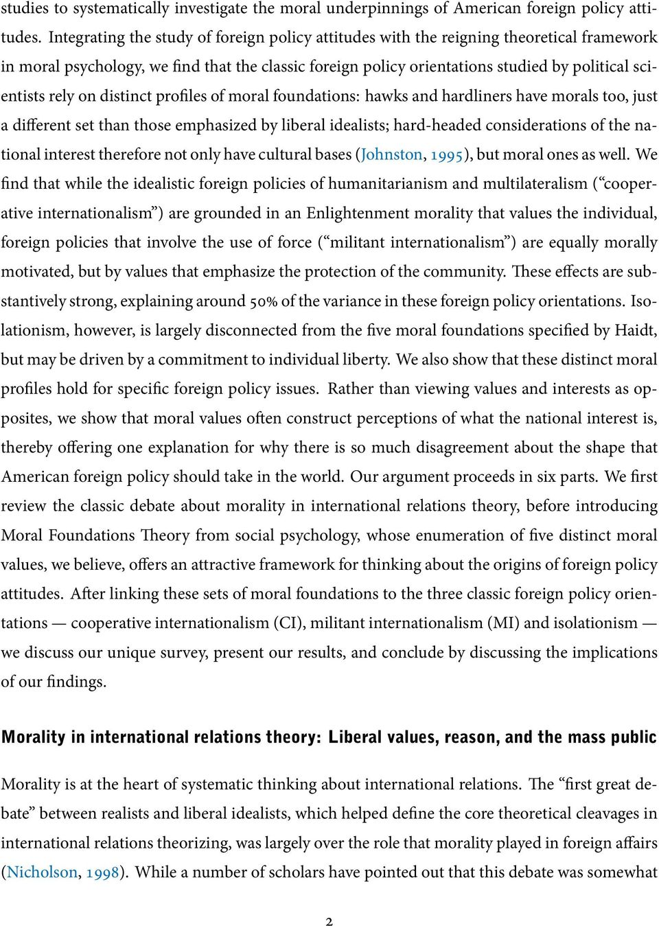 rely on distinct profiles of moral foundations: hawks and hardliners have morals too, just a different set than those emphasized by liberal idealists; hard-headed considerations of the national