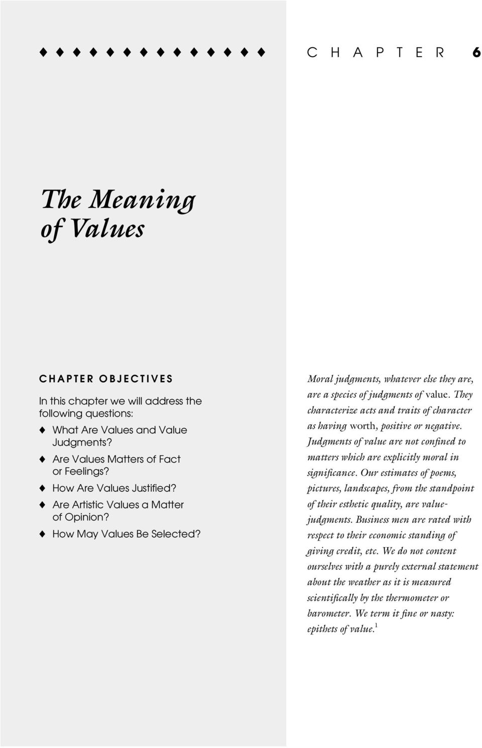 They characterize acts and traits of character as having worth, positive or negative. Judgments of value are not confined to matters which are explicitly moral in significance.