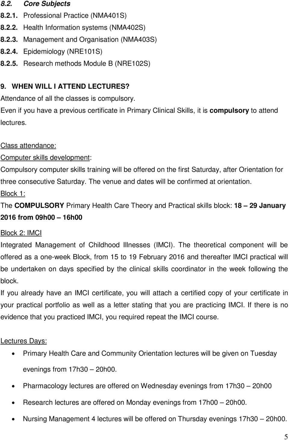 Even if you have a previous certificate in Primary Clinical Skills, it is compulsory to attend lectures.