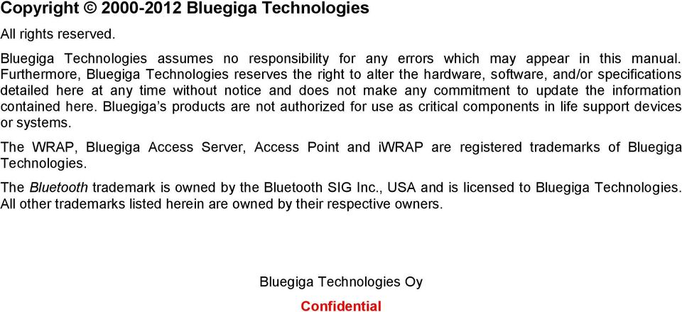 the information contained here. Bluegiga s products are not authorized for use as critical components in life support devices or systems.