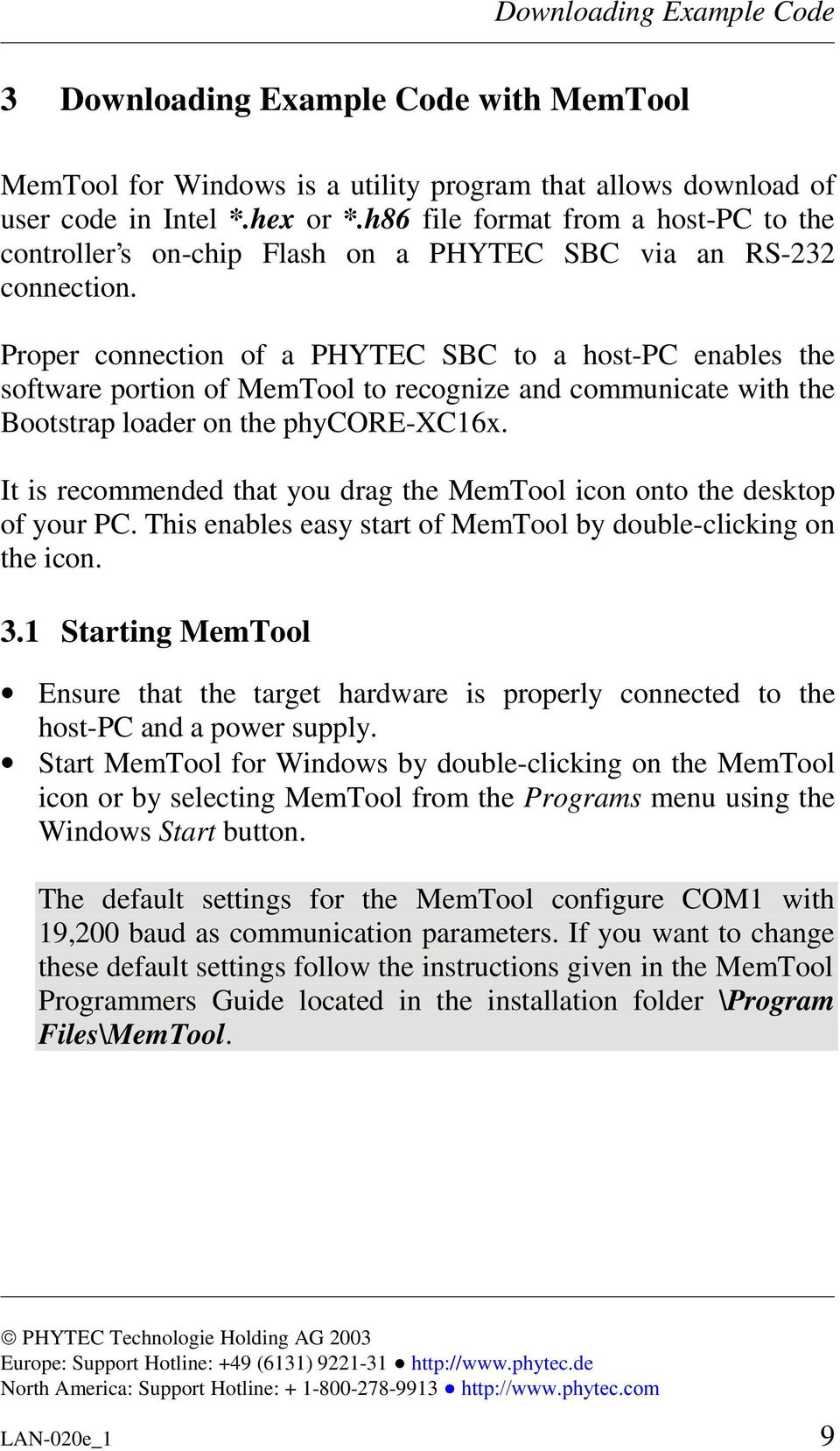 Proper connection of a PHYTEC SBC to a host-pc enables the software portion of MemTool to recognize and communicate with the Bootstrap loader on the phycore-xc16x.