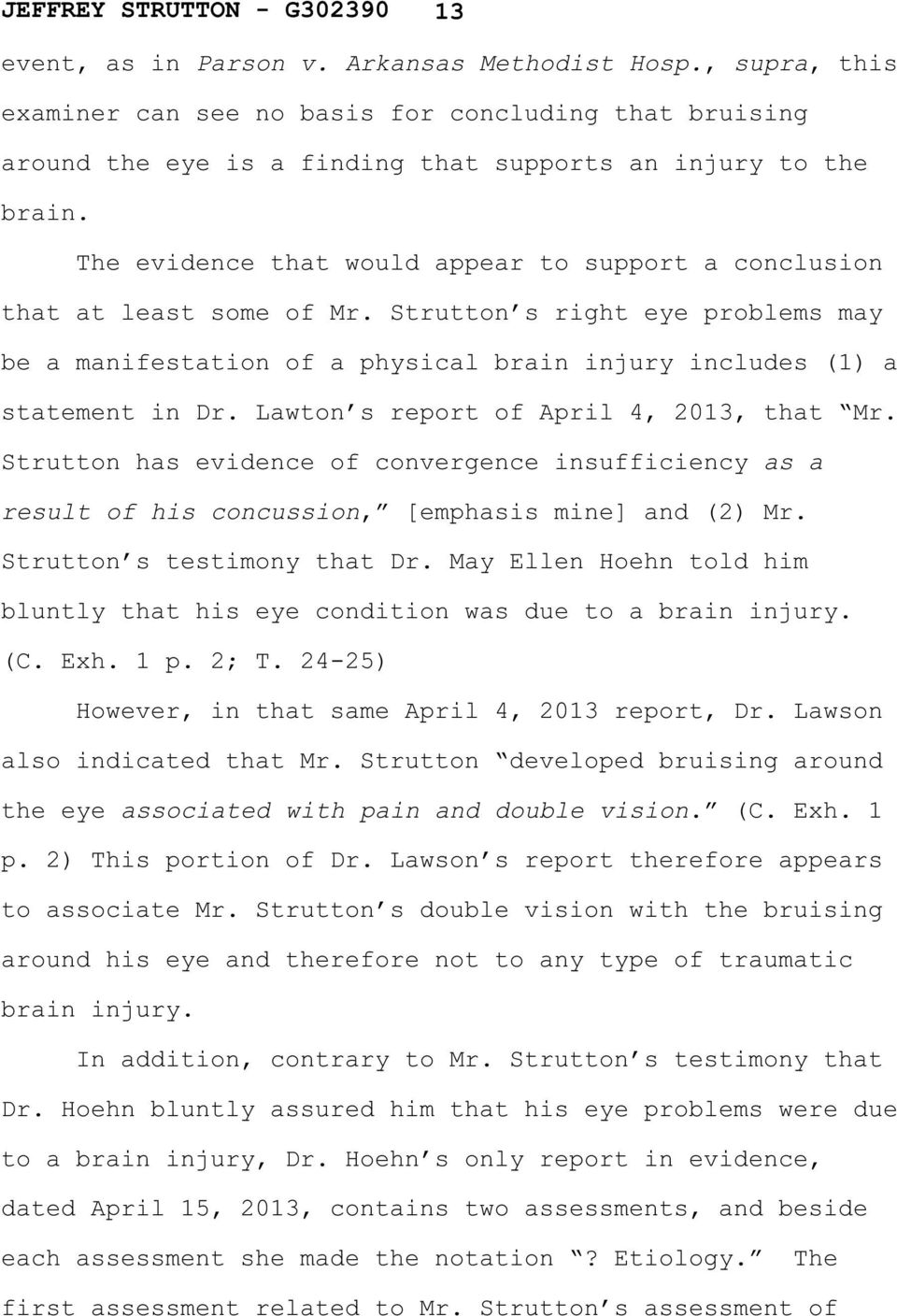 Lawton s report of April 4, 2013, that Mr. Strutton has evidence of convergence insufficiency as a result of his concussion, [emphasis mine] and (2) Mr. Strutton s testimony that Dr.