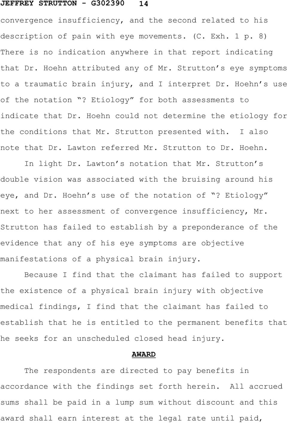 Hoehn could not determine the etiology for the conditions that Mr. Strutton presented with. I also note that Dr. Lawton referred Mr. Strutton to Dr. Hoehn. In light Dr. Lawton s notation that Mr.