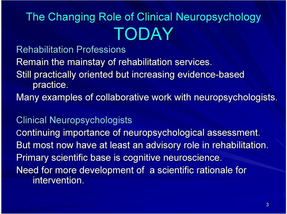 Clinical Neuropsychologists Continuing importance of neuropsychological assessment.