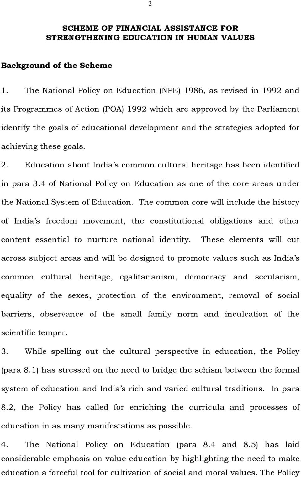 strategies adopted for achieving these goals. 2. Education about India s common cultural heritage has been identified in para 3.