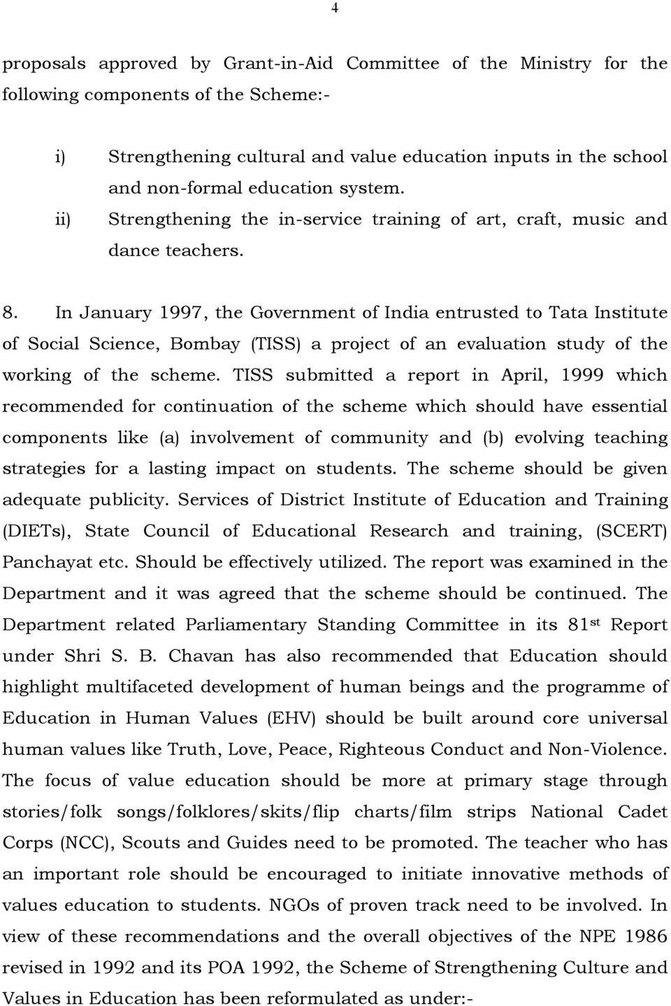 In January 1997, the Government of India entrusted to Tata Institute of Social Science, Bombay (TISS) a project of an evaluation study of the working of the scheme.