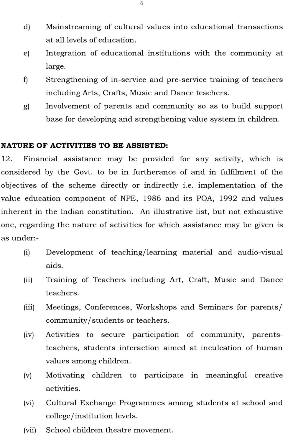 g) Involvement of parents and community so as to build support base for developing and strengthening value system in children. NATURE OF ACTIVITIES TO BE ASSISTED: 12.