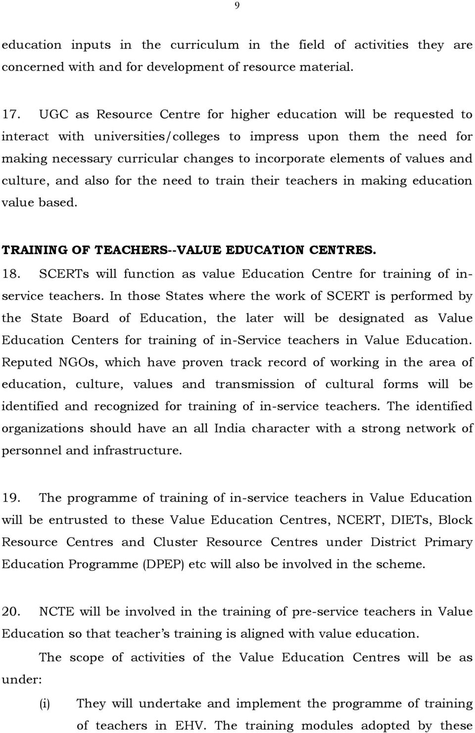 values and culture, and also for the need to train their teachers in making education value based. TRAINING OF TEACHERS--VALUE EDUCATION CENTRES. 18.