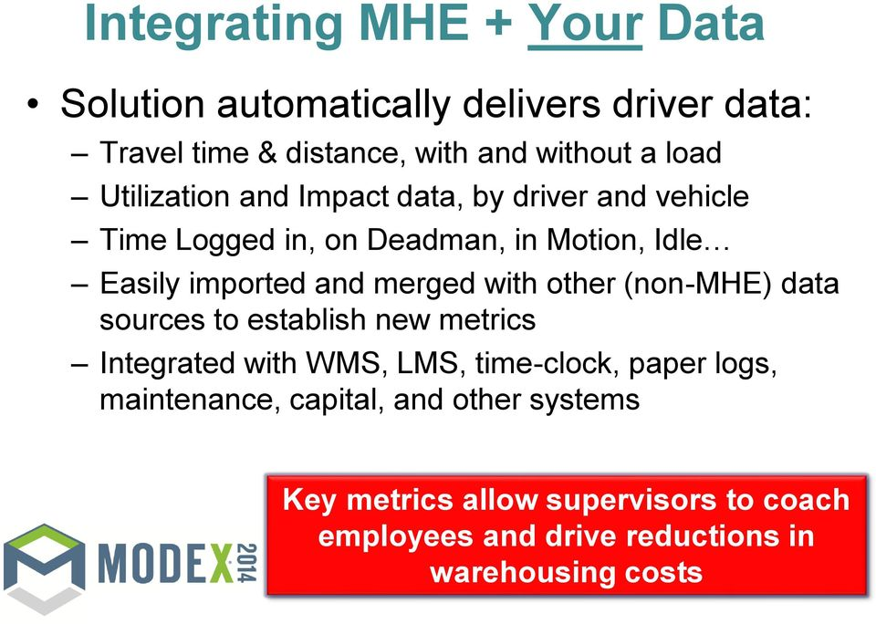 merged with other (non-mhe) data sources to establish new metrics Integrated with WMS, LMS, time-clock, paper logs,