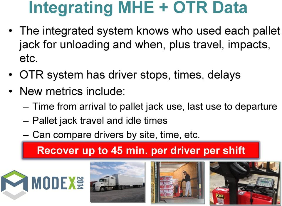 OTR system has driver stops, times, delays New metrics include: Time from arrival to pallet